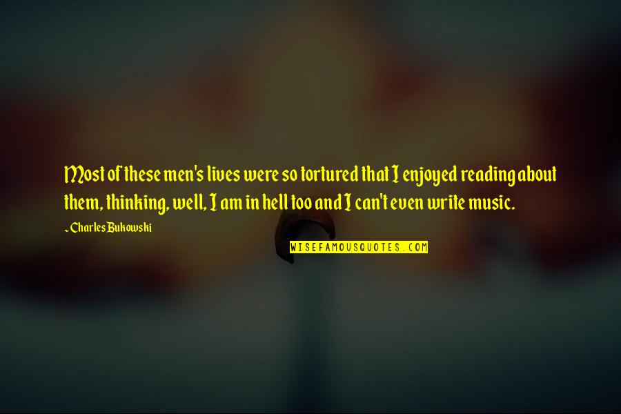 Tortured's Quotes By Charles Bukowski: Most of these men's lives were so tortured