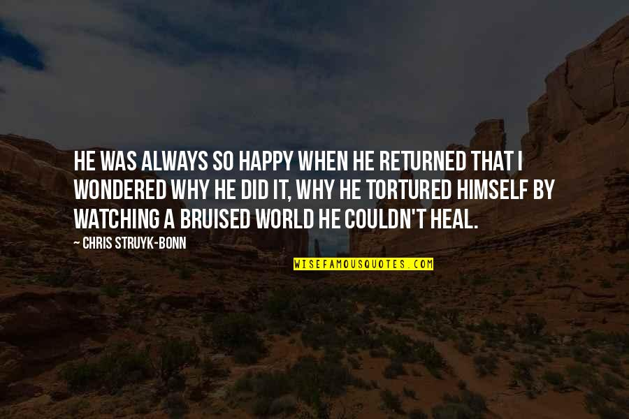 Tortured's Quotes By Chris Struyk-Bonn: He was always so happy when he returned