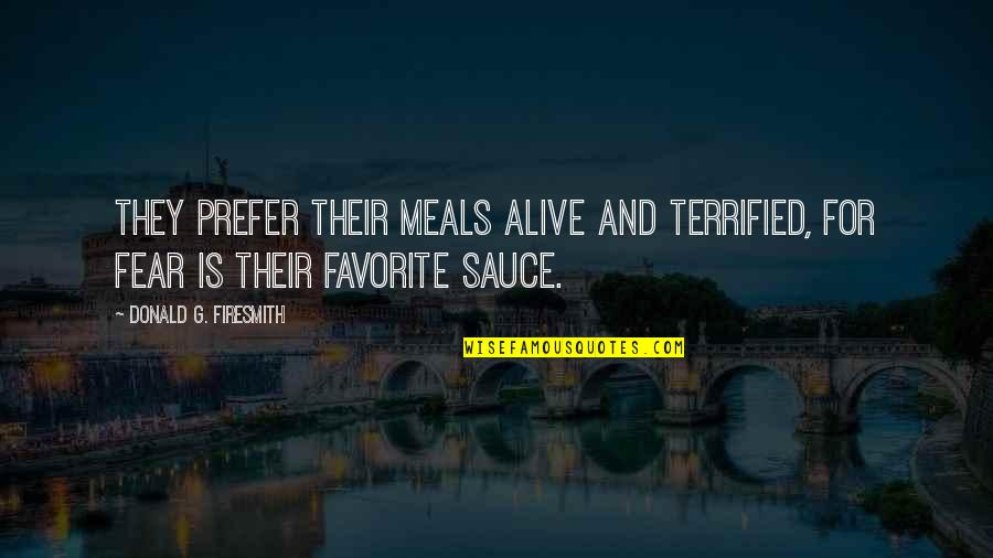 Tortured's Quotes By Donald G. Firesmith: They prefer their meals alive and terrified, for