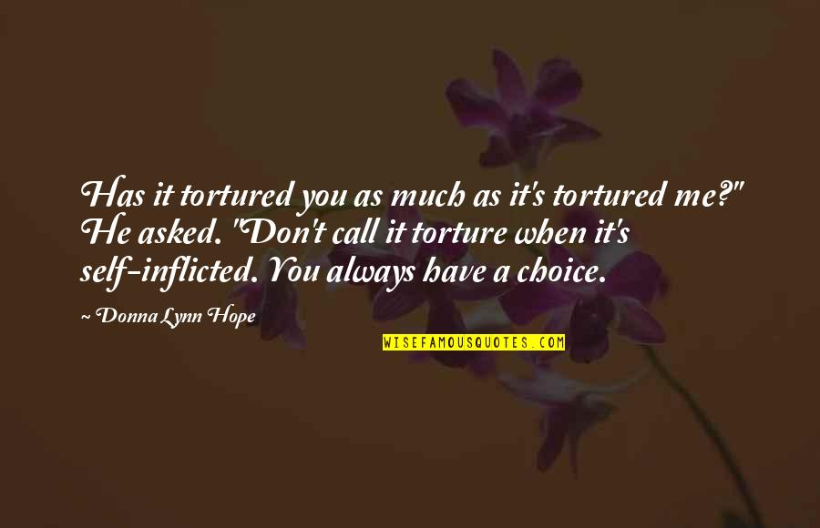 Tortured's Quotes By Donna Lynn Hope: Has it tortured you as much as it's