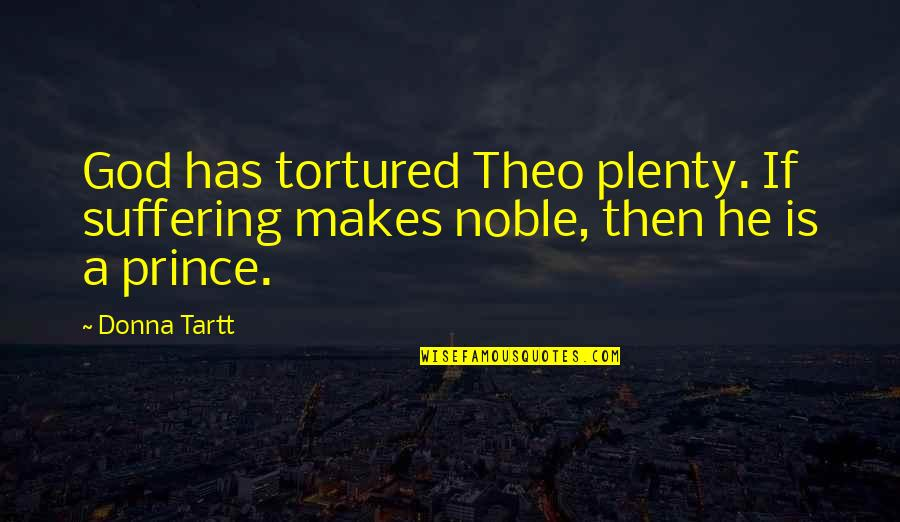 Tortured's Quotes By Donna Tartt: God has tortured Theo plenty. If suffering makes