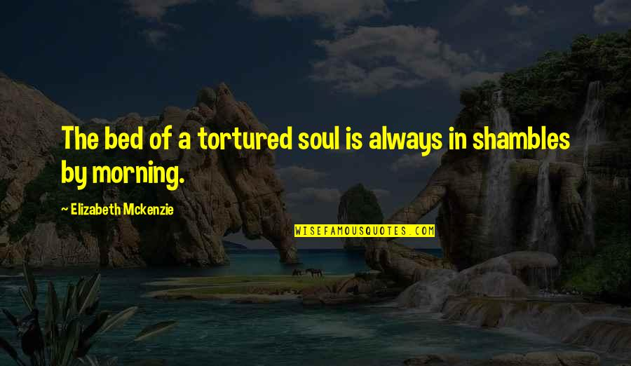 Tortured's Quotes By Elizabeth Mckenzie: The bed of a tortured soul is always