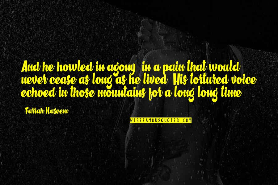 Tortured's Quotes By Farrah Naseem: And he howled in agony, in a pain