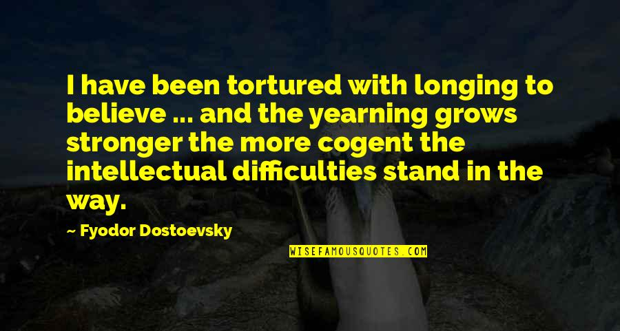 Tortured's Quotes By Fyodor Dostoevsky: I have been tortured with longing to believe