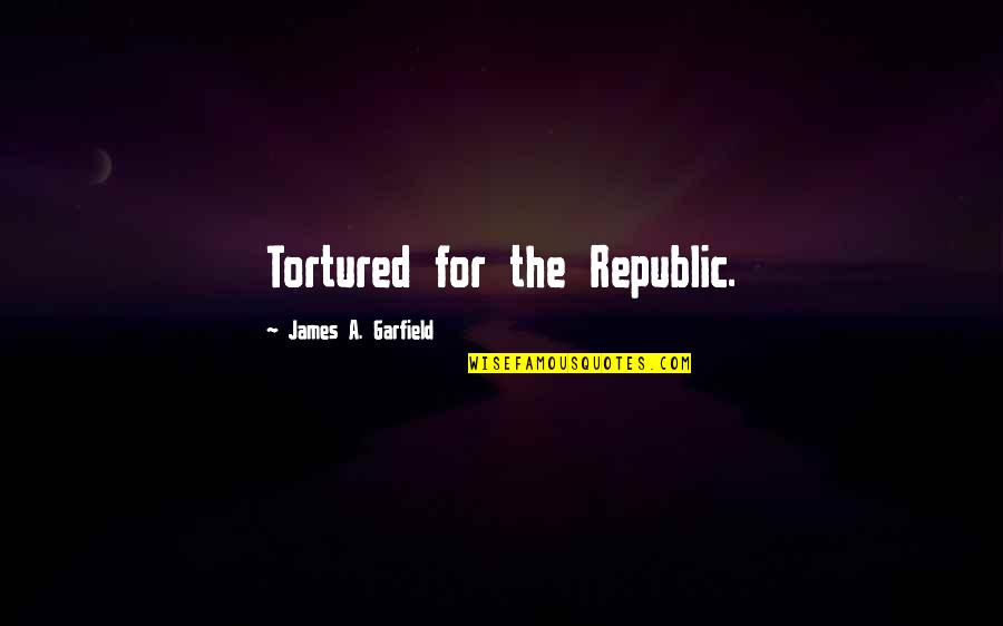 Tortured's Quotes By James A. Garfield: Tortured for the Republic.