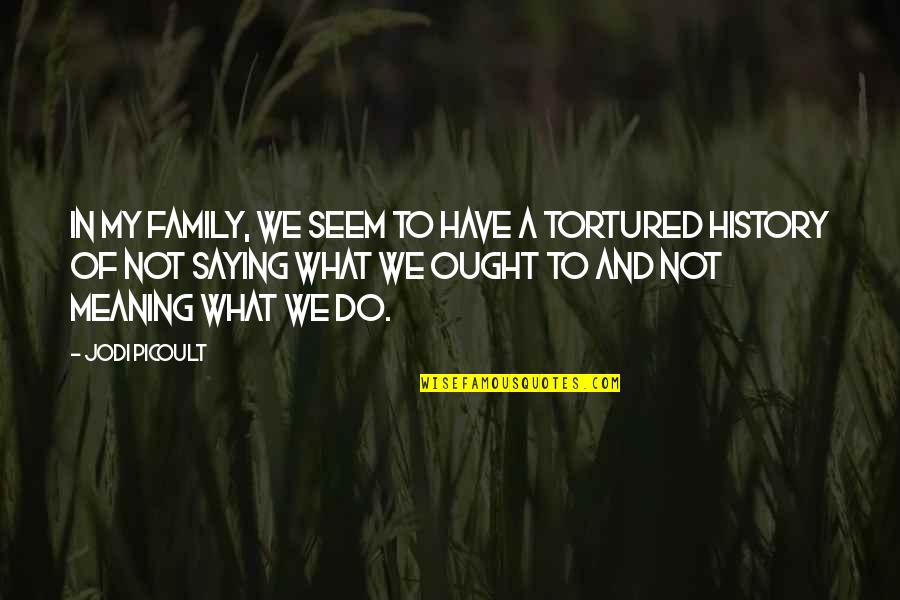 Tortured's Quotes By Jodi Picoult: In my family, we seem to have a