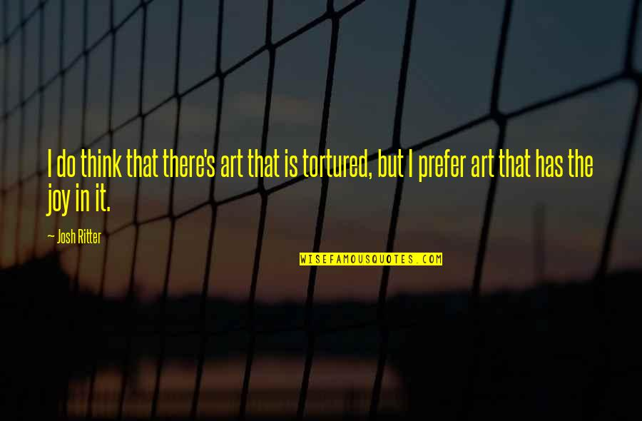 Tortured's Quotes By Josh Ritter: I do think that there's art that is
