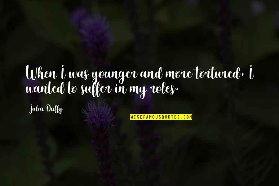 Tortured's Quotes By Julia Duffy: When I was younger and more tortured, I
