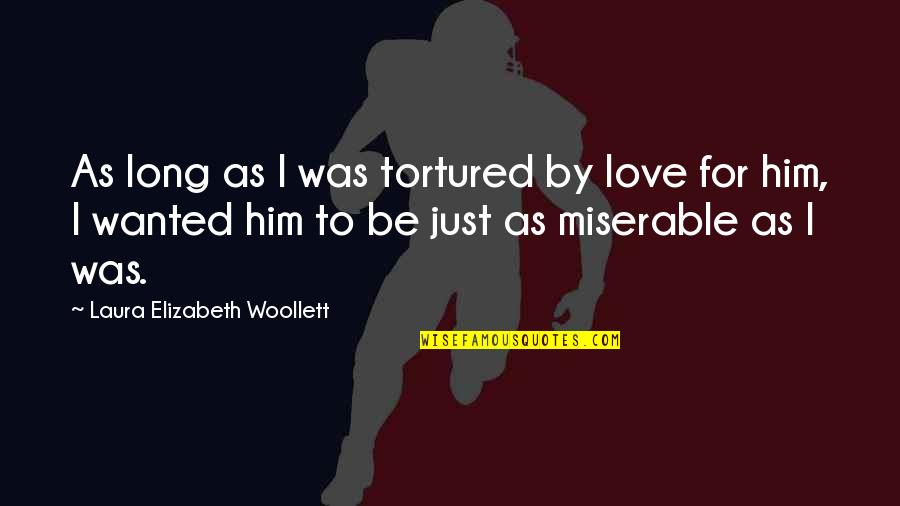 Tortured's Quotes By Laura Elizabeth Woollett: As long as I was tortured by love