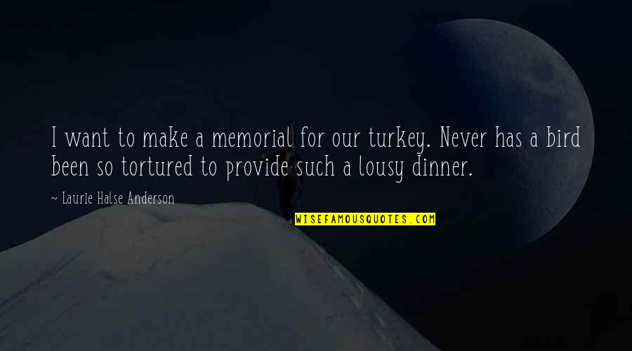 Tortured's Quotes By Laurie Halse Anderson: I want to make a memorial for our