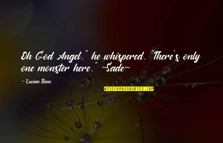 """Tortured's Quotes By Lucian Bane: Oh God Angel,"""" he whispered. """"There's only one"""