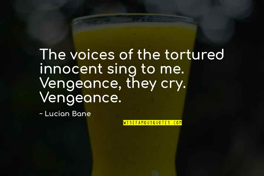 Tortured's Quotes By Lucian Bane: The voices of the tortured innocent sing to