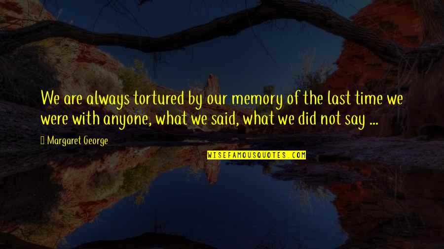 Tortured's Quotes By Margaret George: We are always tortured by our memory of