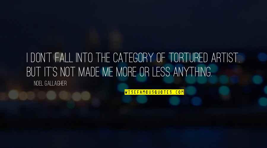 Tortured's Quotes By Noel Gallagher: I don't fall into the category of tortured
