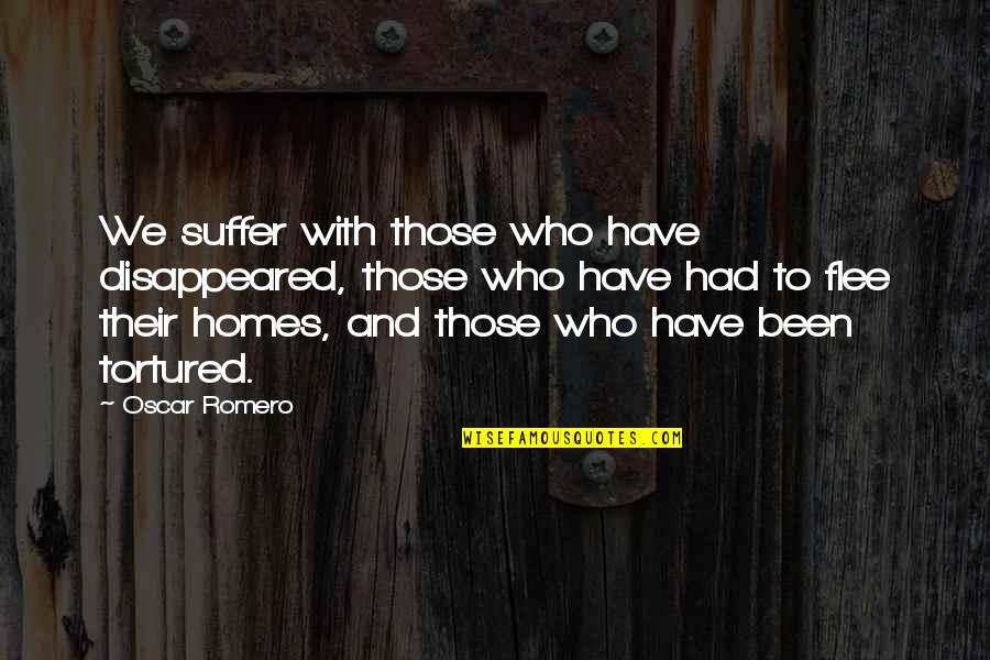 Tortured's Quotes By Oscar Romero: We suffer with those who have disappeared, those