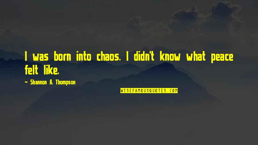 Tortured's Quotes By Shannon A. Thompson: I was born into chaos. I didn't know