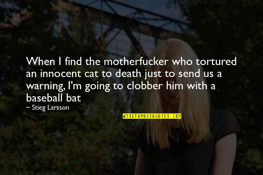Tortured's Quotes By Stieg Larsson: When I find the motherfucker who tortured an