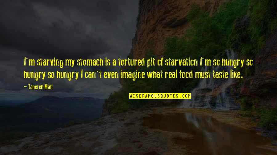 Tortured's Quotes By Tahereh Mafi: I'm starving my stomach is a tortured pit