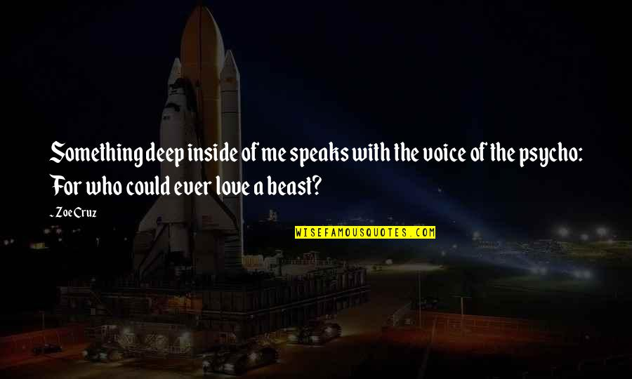 Tortured's Quotes By Zoe Cruz: Something deep inside of me speaks with the