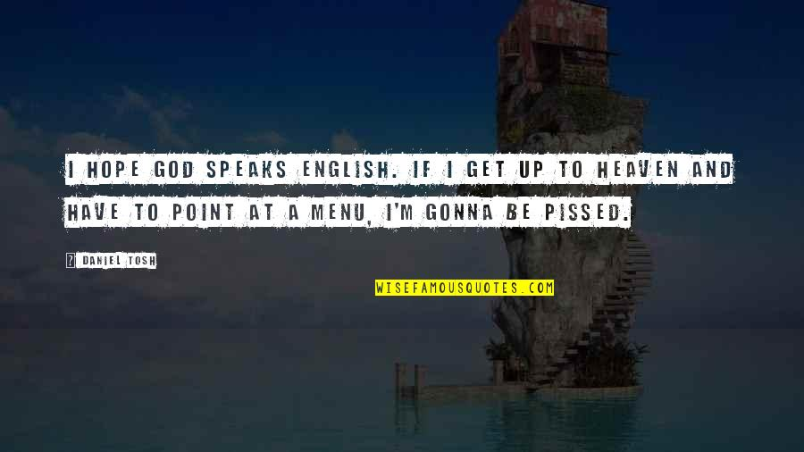 Tosh Point O Quotes By Daniel Tosh: I hope God speaks English. If I get