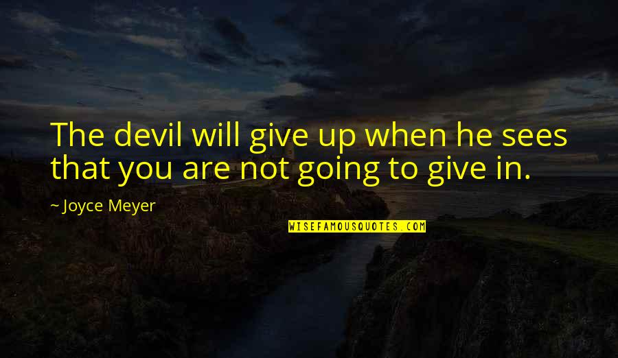 Toshinou Kyouko Quotes By Joyce Meyer: The devil will give up when he sees