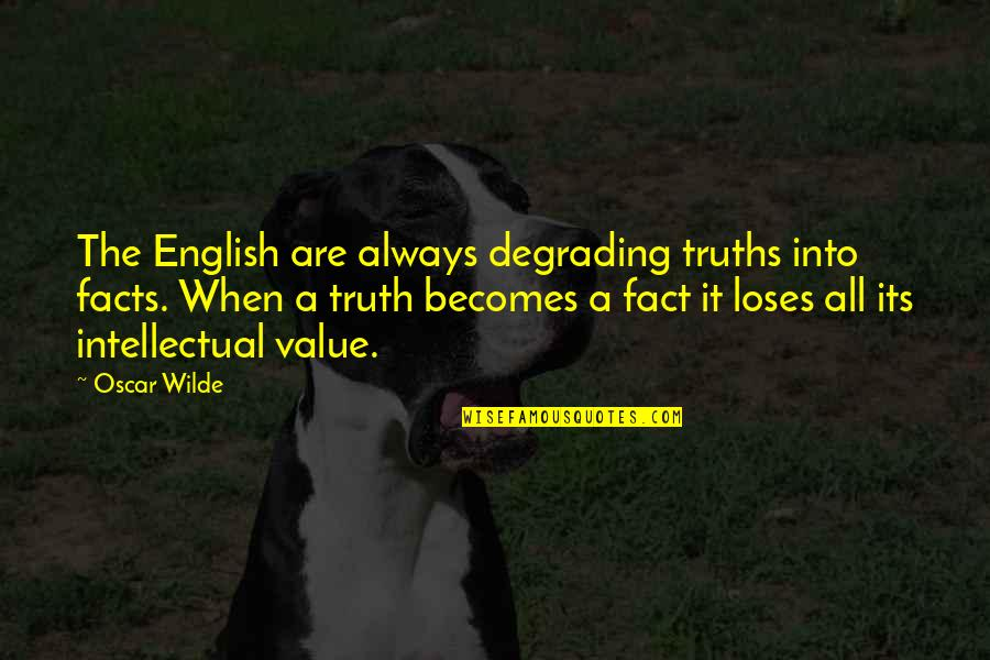 Toshinou Kyouko Quotes By Oscar Wilde: The English are always degrading truths into facts.