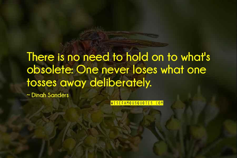 Tosses Quotes By Dinah Sanders: There is no need to hold on to
