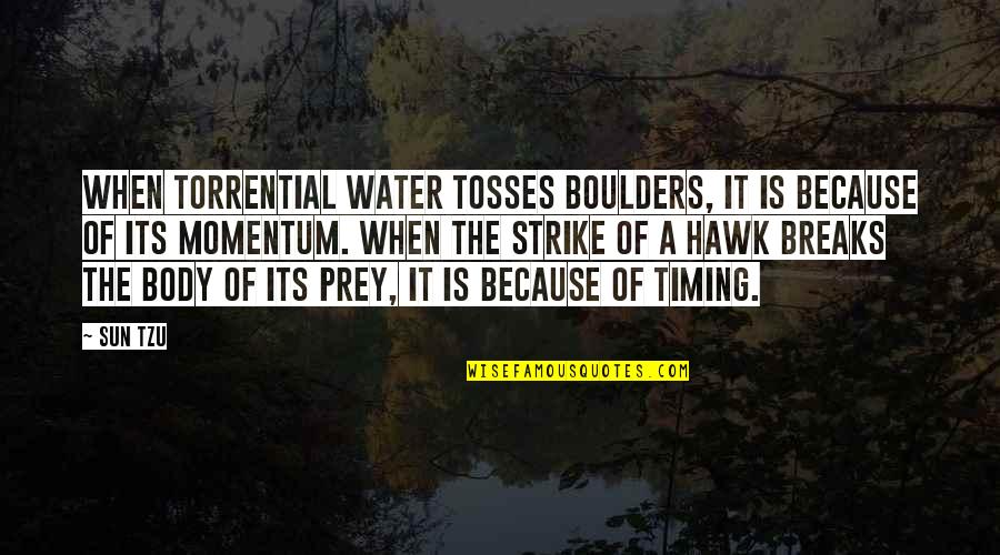 Tosses Quotes By Sun Tzu: When torrential water tosses boulders, it is because