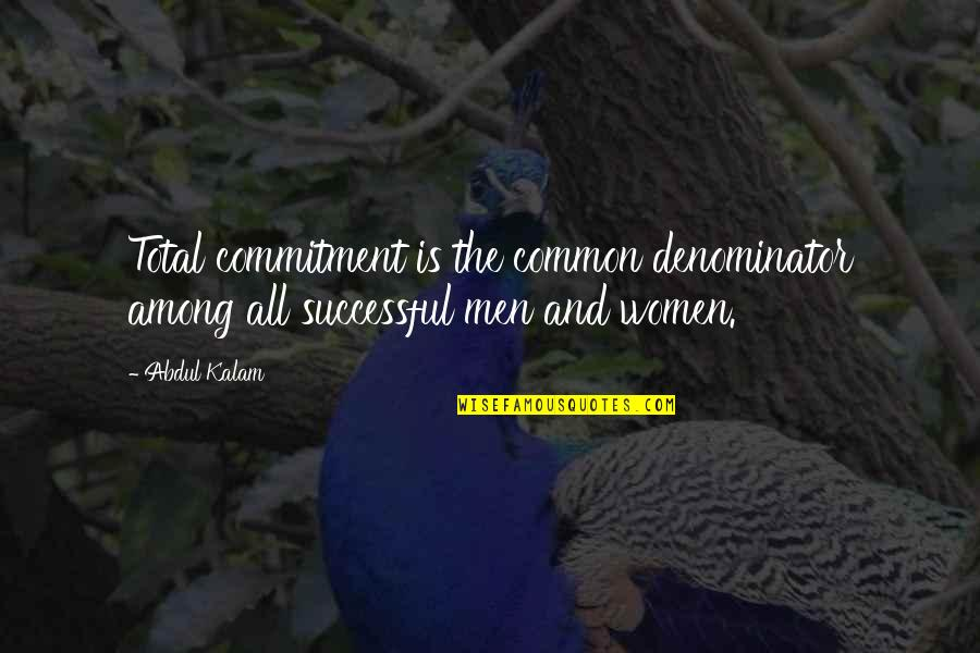 Total Quotes By Abdul Kalam: Total commitment is the common denominator among all