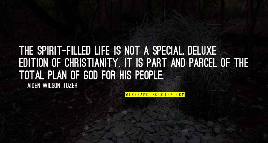 Total Quotes By Aiden Wilson Tozer: The Spirit-filled life is not a special, deluxe