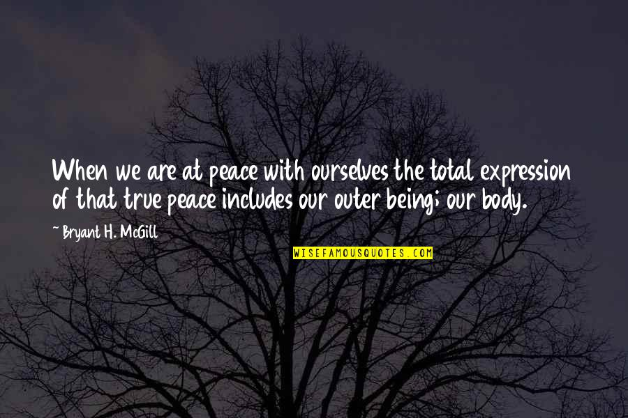 Total Quotes By Bryant H. McGill: When we are at peace with ourselves the