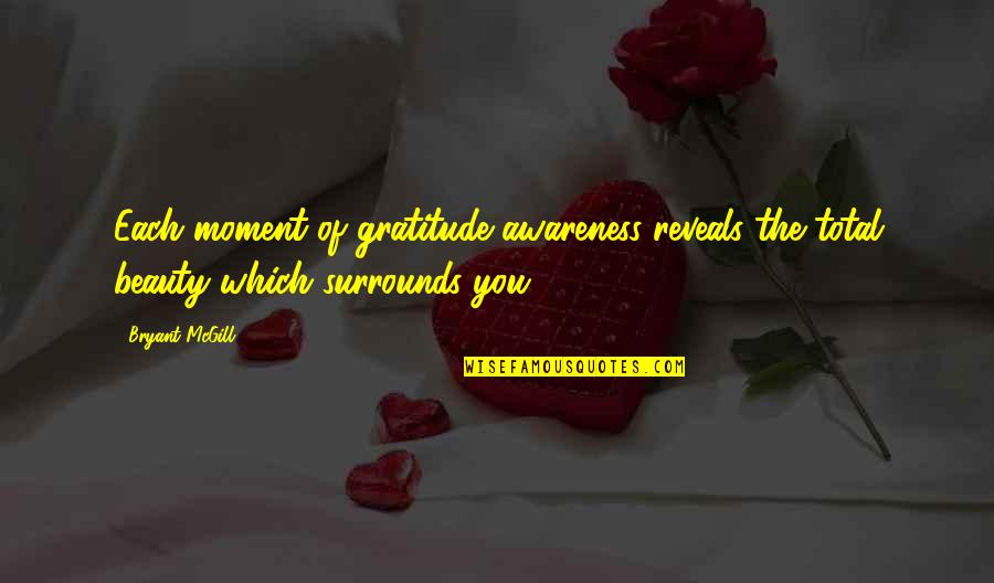 Total Quotes By Bryant McGill: Each moment of gratitude awareness reveals the total