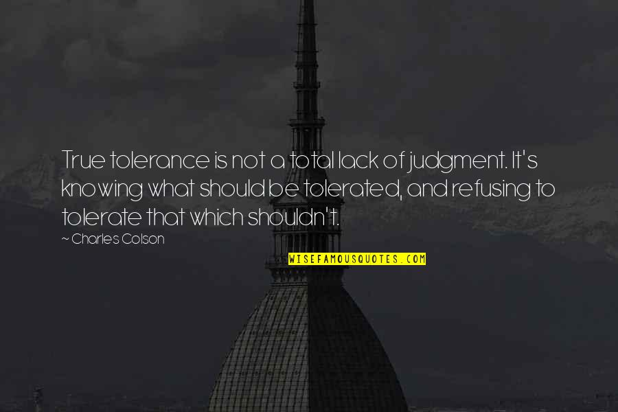 Total Quotes By Charles Colson: True tolerance is not a total lack of