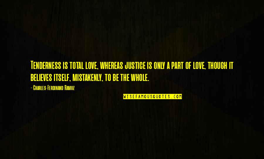 Total Quotes By Charles-Ferdinand Ramuz: Tenderness is total love, whereas justice is only