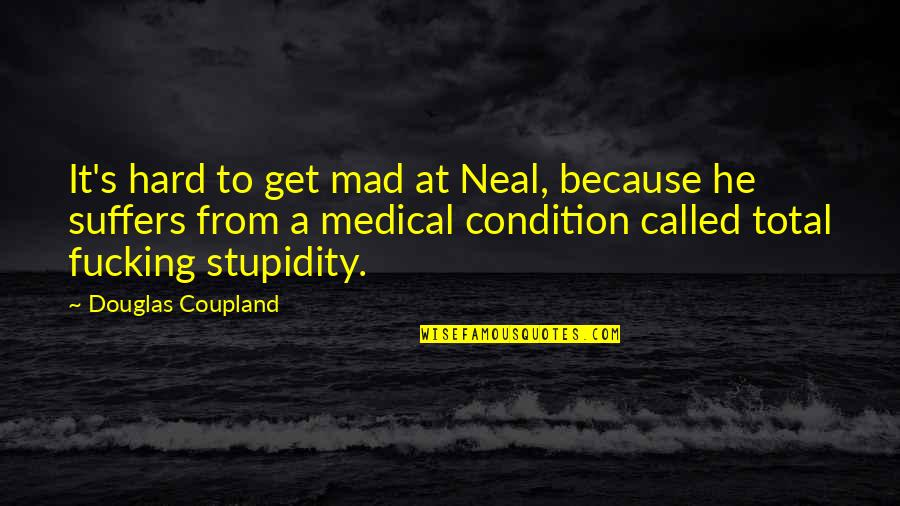 Total Quotes By Douglas Coupland: It's hard to get mad at Neal, because