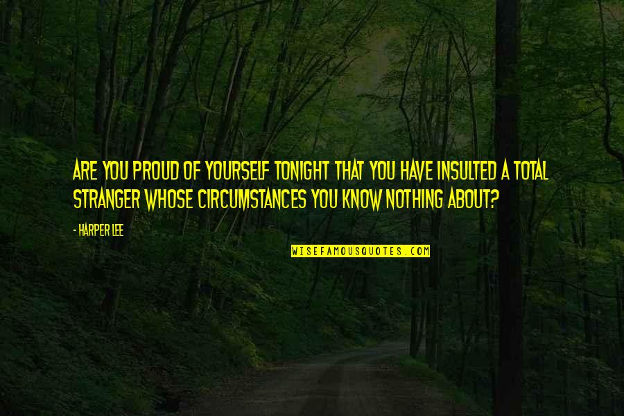Total Quotes By Harper Lee: Are you proud of yourself tonight that you