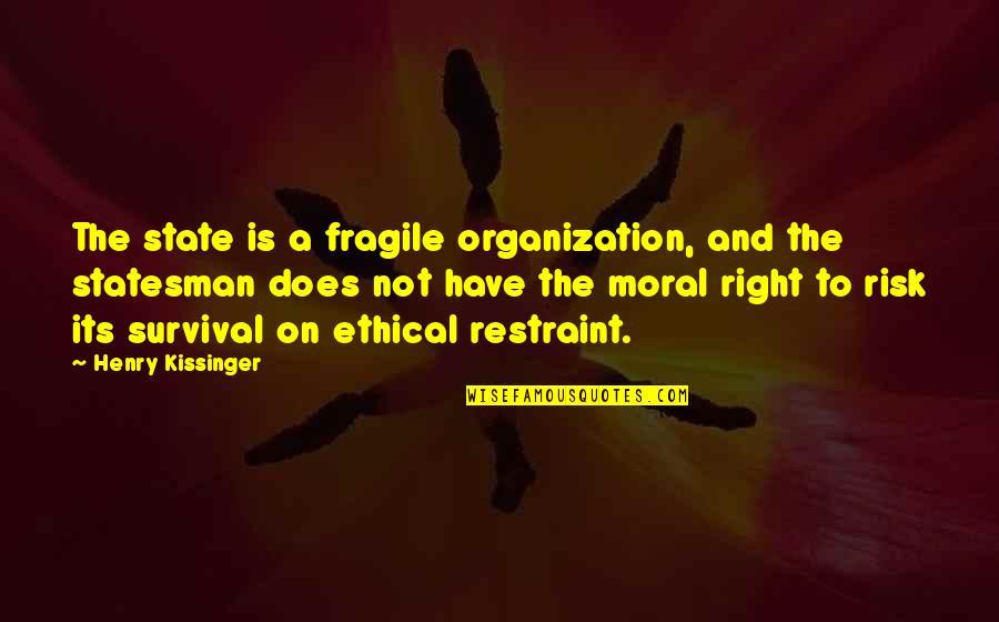 Total Quotes By Henry Kissinger: The state is a fragile organization, and the