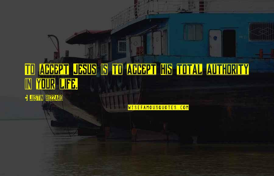 Total Quotes By Justin Buzzard: To accept Jesus is to accept His total