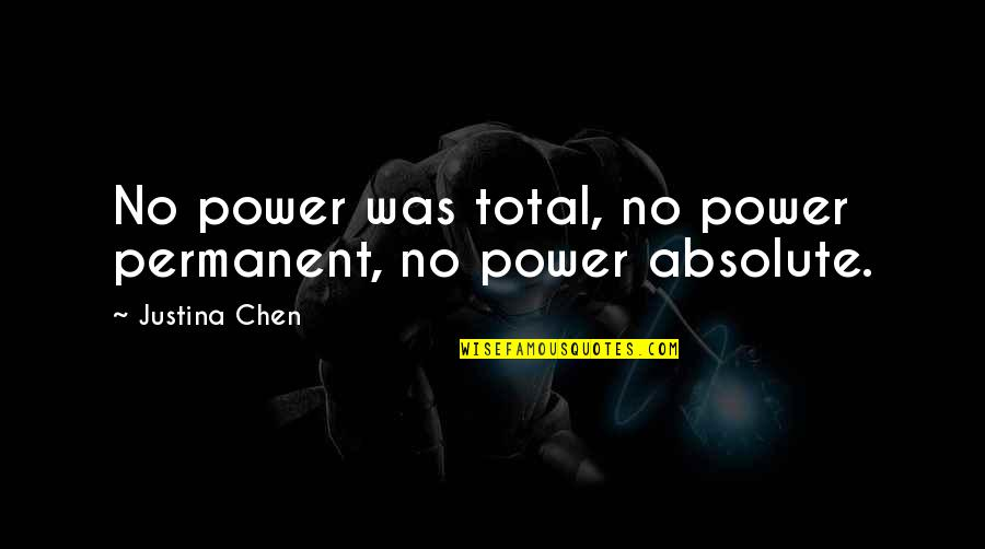Total Quotes By Justina Chen: No power was total, no power permanent, no