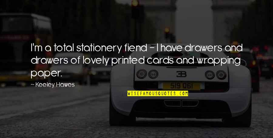 Total Quotes By Keeley Hawes: I'm a total stationery fiend - I have