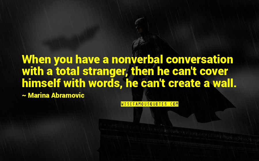 Total Quotes By Marina Abramovic: When you have a nonverbal conversation with a