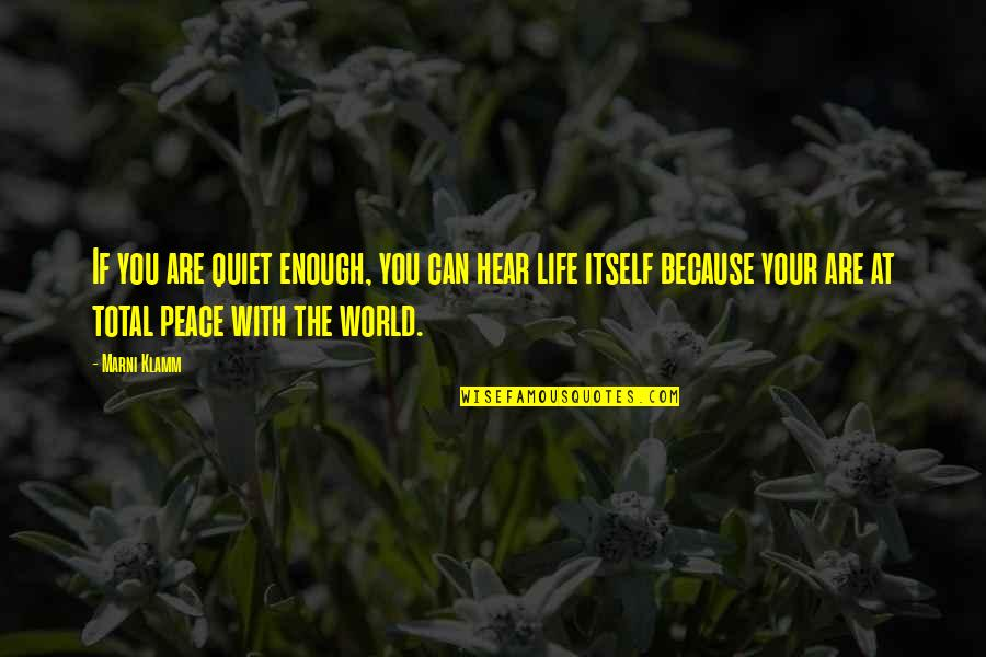 Total Quotes By Marni Klamm: If you are quiet enough, you can hear