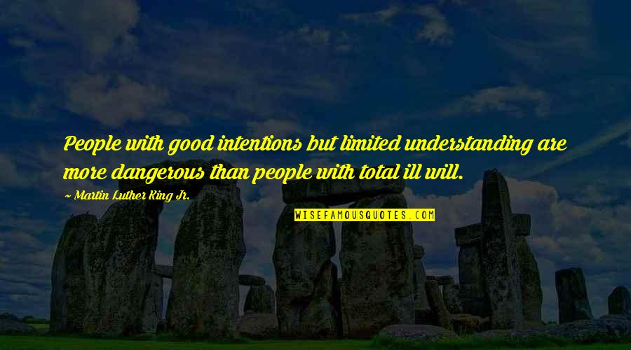 Total Quotes By Martin Luther King Jr.: People with good intentions but limited understanding are