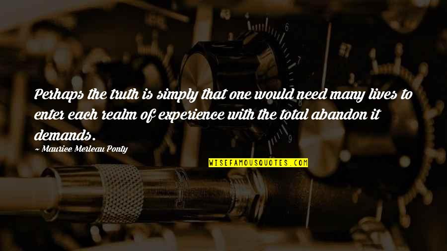 Total Quotes By Maurice Merleau Ponty: Perhaps the truth is simply that one would