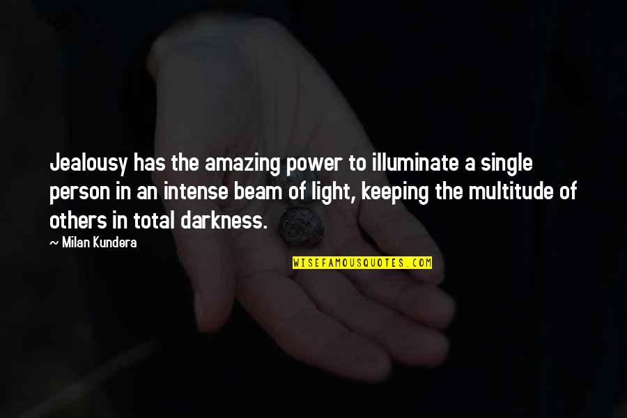 Total Quotes By Milan Kundera: Jealousy has the amazing power to illuminate a