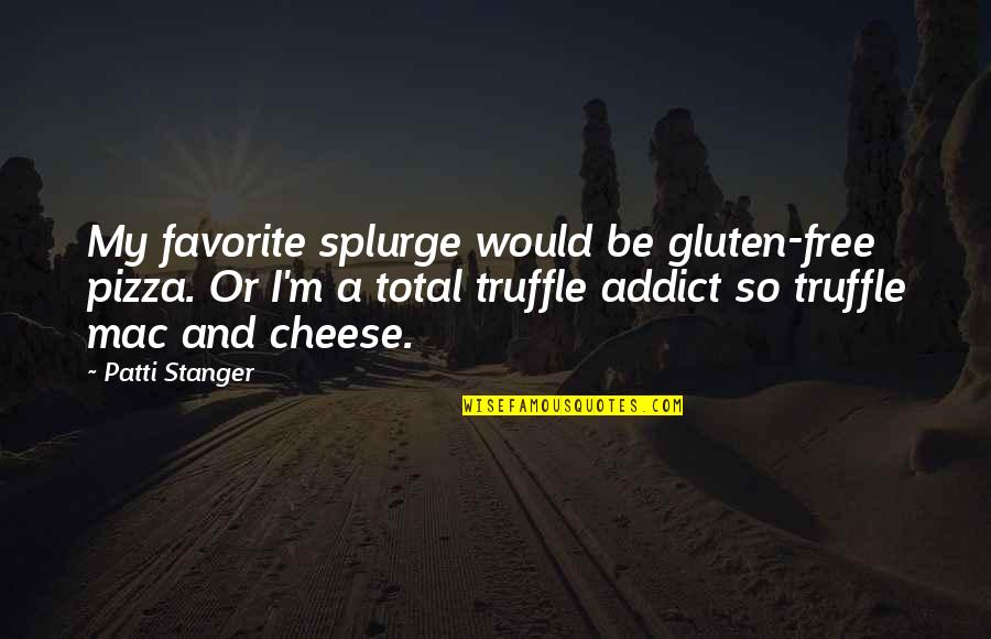 Total Quotes By Patti Stanger: My favorite splurge would be gluten-free pizza. Or