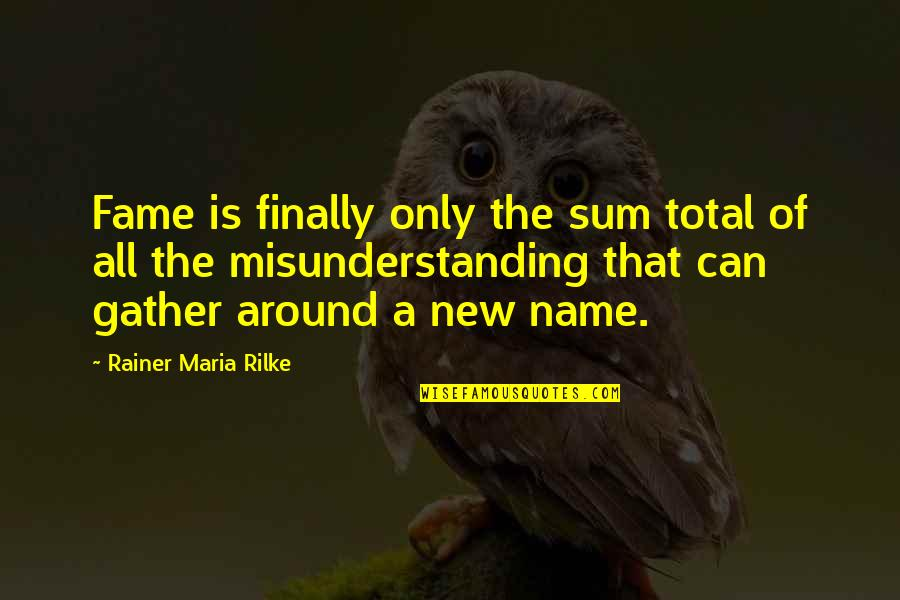 Total Quotes By Rainer Maria Rilke: Fame is finally only the sum total of