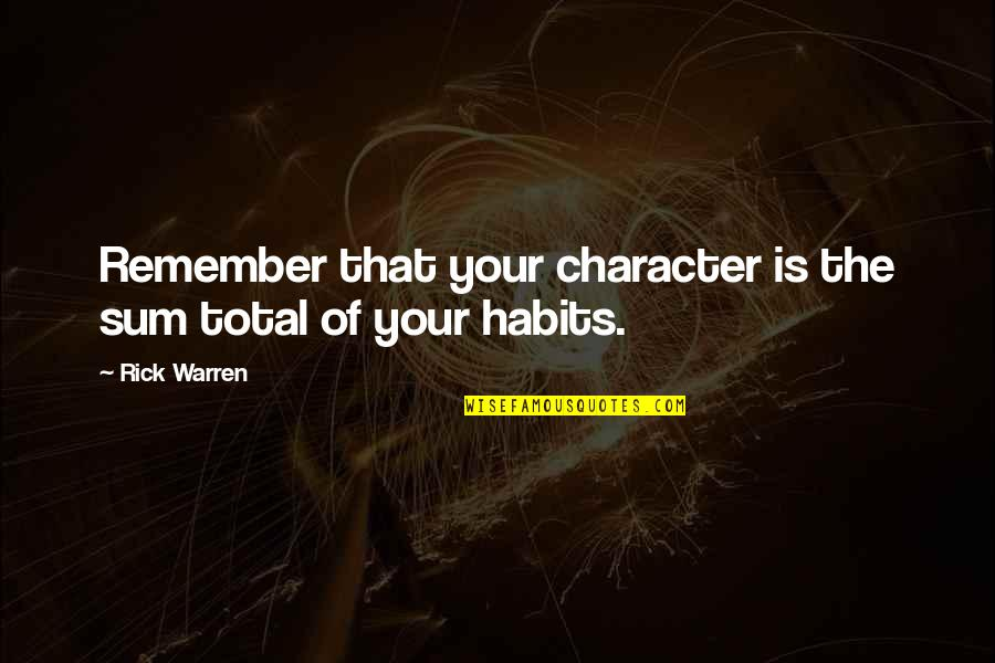 Total Quotes By Rick Warren: Remember that your character is the sum total