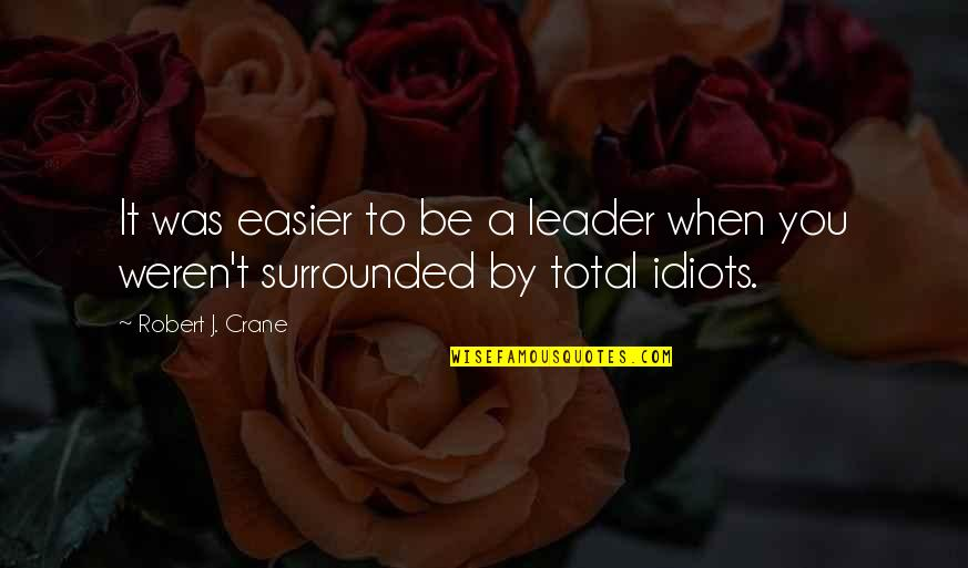 Total Quotes By Robert J. Crane: It was easier to be a leader when