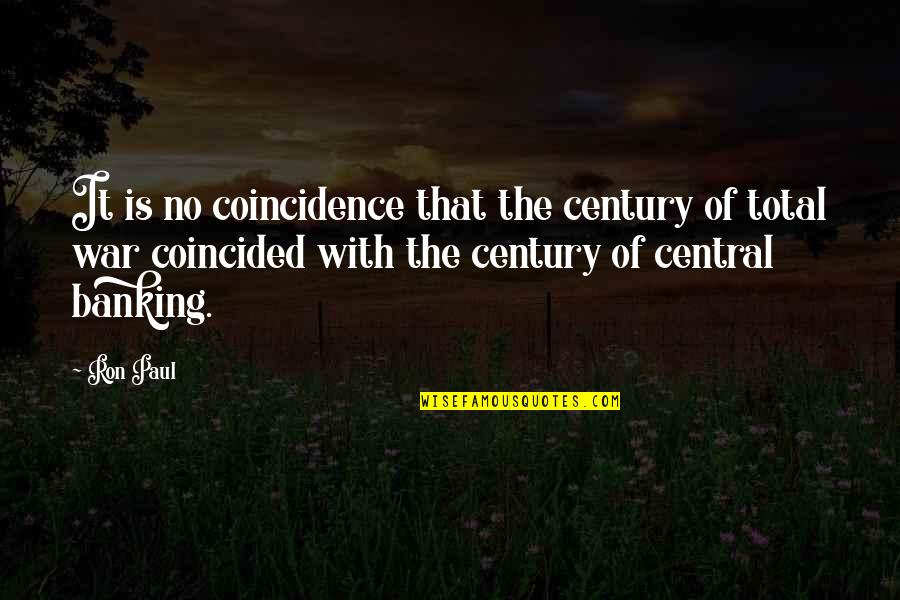 Total Quotes By Ron Paul: It is no coincidence that the century of